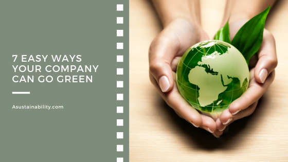 7 ways your company can go green, sustainable company, green company, energy savings, new world, climate control, climate change